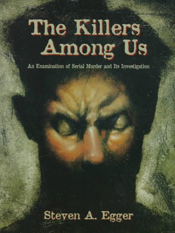 9780134724249: The Killers Among Us: An Examination of Serial Murder and Its Investigation