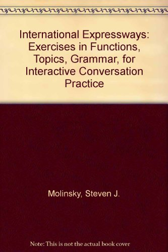 9780134728872: International Expressways: Exercises in Functions, Topics, Grammar, for Interactive Conversation Practice