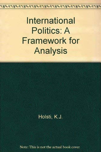 International Politics : A Framework for Analysis: Holsti, K. J.