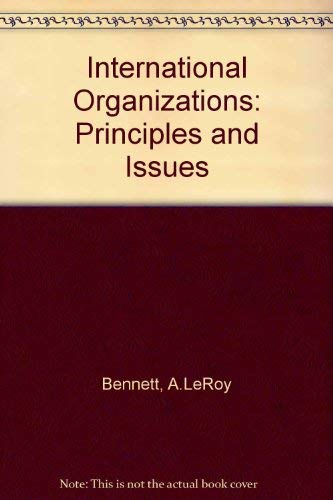 9780134734477: International Organizations: Principles and Issues