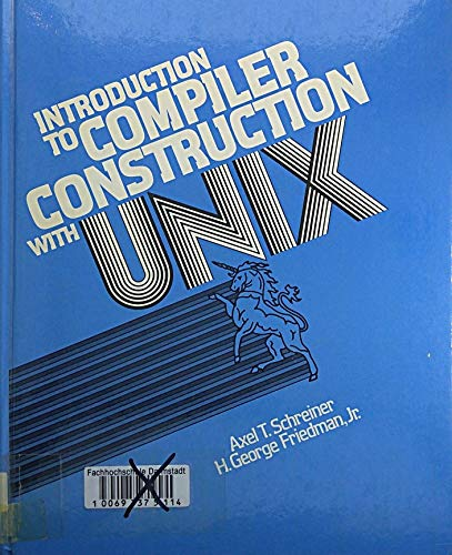 Introduction to Compiler Construction With Unix (Prentice-Hall: Schreiner, Axel T.,
