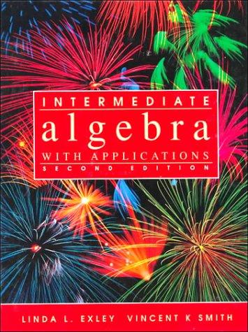 Intermediate Algebra with Applications: Exley, Linda, Smith,