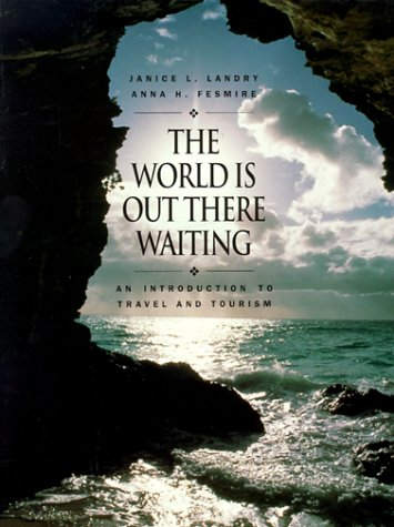 9780134747354: The World Is Out There Waiting: An Introduction to Travel and Tourism