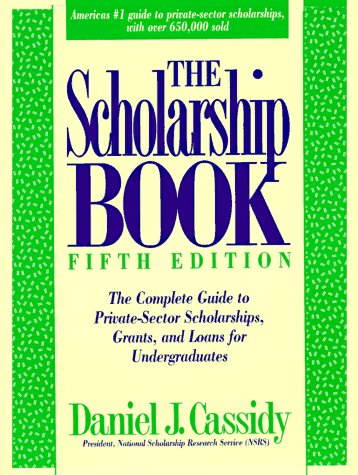 The Scholarship Book: The Complete Guide to Private-Sector Scholarships, Grants, and Loans for ...