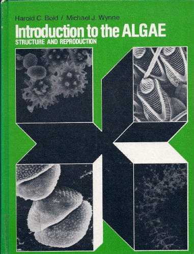 Introduction to the Algae: Bold, Harold Charles;Wynne, Michael James