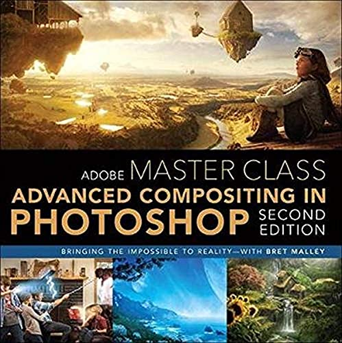 9780134780108: Adobe Master Class: Advanced Compositing in Adobe Photoshop CC: Bringing the Impossible to Reality -- with Bret Malley