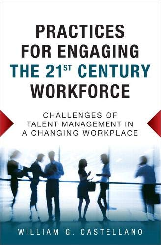 9780134807515: Practices for Engaging the 21st Century Workforce: Challenges of Talent Management in a Changing Workplace (paperback)