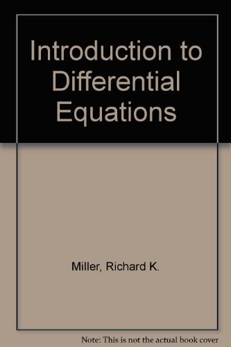 Introduction to Differential Equations: Miller, Richard K.