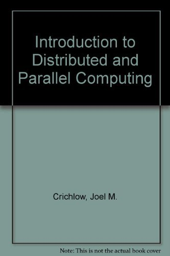 Introduction to Distributed and Parallel Computing: Crichlow, Joel M.