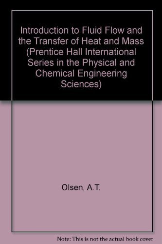 9780134838922: Introduction to Fluid Flow and the Transfer of Heat and Mass (Prentice Hall International Series in the Physical and Chemical Engineering Sciences)