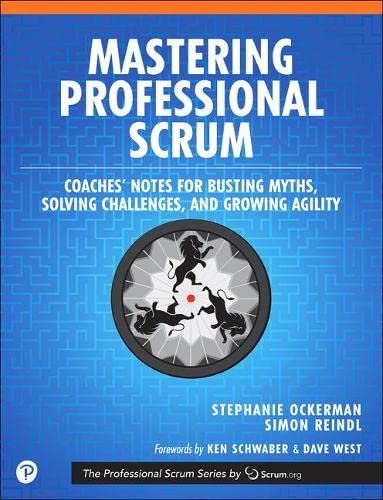 9780134841526: Mastering Professional Scrum: A Practitioners Guide to Overcoming Challenges and Maximizing the Benefits of Agility: Coaches' Notes for Busting Myths, Solving Challenges, and Growing Agility
