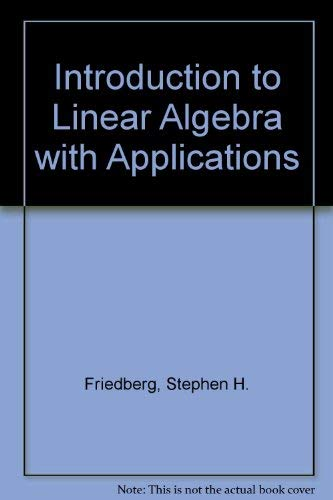 Introduction to Linear Algebra With Applications: Friedberg, Stephen H.