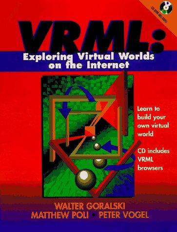Vrml: Exploring Virtual Worlds on the Internet: Goralski, Walter, Poli, Matthew, Vogel, Peter
