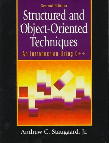 Structured & Object-Oriented Techniques : An Introduction Using C++: Staugaard, Andrew C.