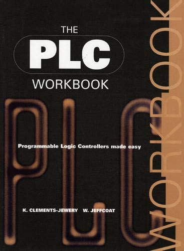 The Plc Workbook: Programmable Logic Controllers Made: K. Clements-Jewery; W.