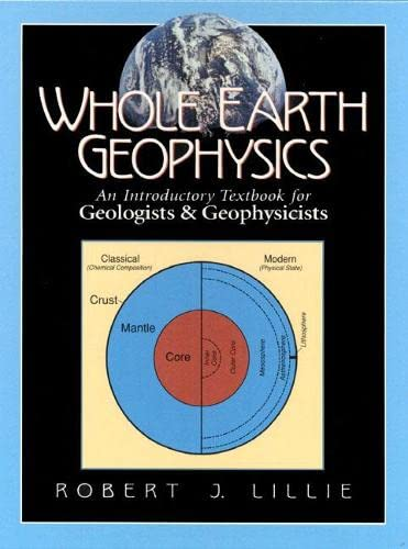 Whole Earth Geophysics: An Introductory Textbook for: Lillie, Robert J.
