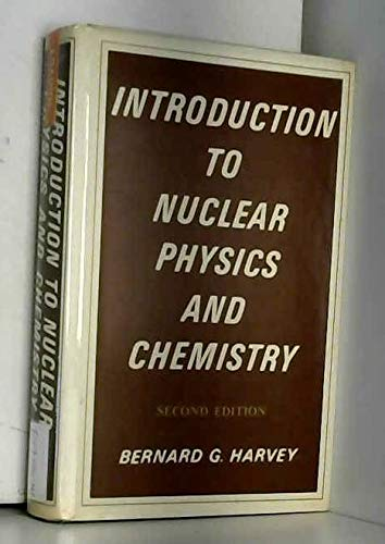 Introduction to Nuclear Physics and Chemistry: Harvey, Bernard G.
