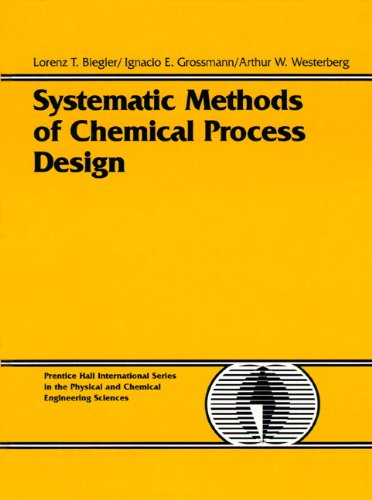 9780134924229: Biegler, L: Systematic Methods of Chemical Process Design (Prentice Hall International Series in the Physical and Chemical engineering Sciences)