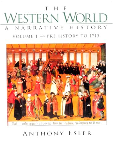 The Western World: A Narrative History: Prehistory to 1715 (Volume I) (9780134956077) by Esler, Anthony