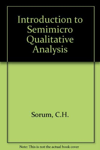 INTRODUCTION TO SEMIMICRO QUALITATIVE ANALYSIS. FOURTH EDITION: CLARENCE HARVEY SORUM