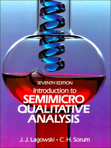Introduction to Semimicro Qualitative Analysis (7th Edition): Joseph T Lagowski,