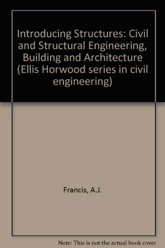 9780134969107: Introducing Structures: Civil and Structural Engineering, Building and Architecture (Ellis Horwood series in civil engineering)