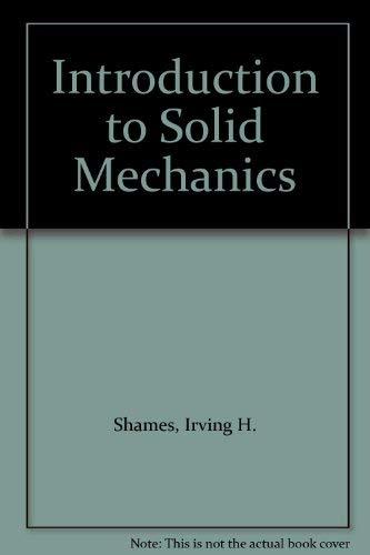 Introduction to Solid Mechanics: Shames, Irving H.