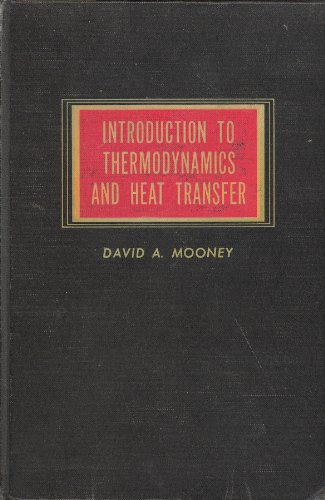 Introduction to Thermodynamics and Heat Transfer: David A. Mooney