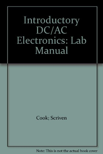 Introductory DC/AC Electronics: Lab Manual: Cook; Scriven