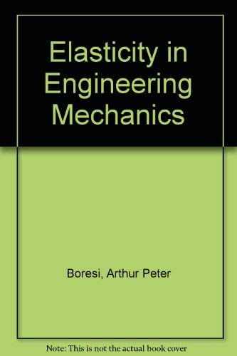Elasticity in Engineering Mechanics: Arthur P. Boresi,