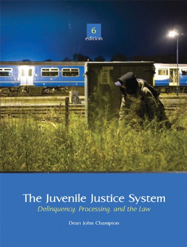 The Juvenile Justice System: Delinquency, Processing, and: Dean J. Champion