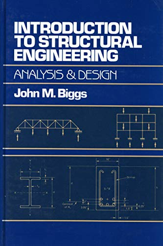 Introduction to Structural Engineering : Analysis and: John M. Biggs