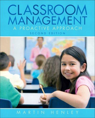 Classroom Management: A Proactive Approach (2nd Edition): Henley, Martin