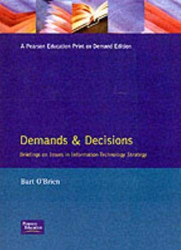 Demands & Decisions: Briefings on Issues in Information Technology Strategy (Business Information Technology Series) (0135026911) by Bart O'Brien