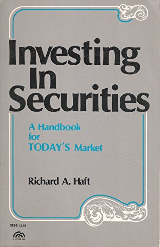 Investing in Securities: A Handbook for the 80's: Haft, Richard A.