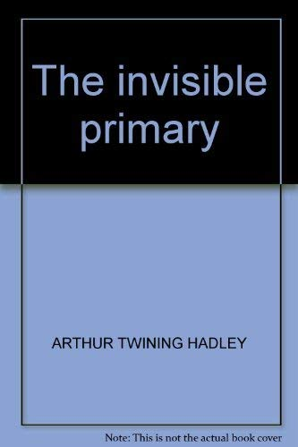 The invisible primary: Hadley, Arthur Twining