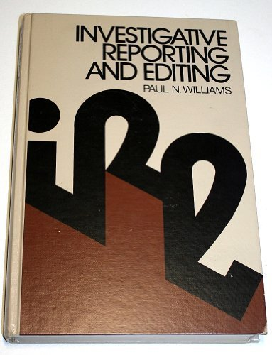 Investigative Reporting and Editing: Williams, Paul N.
