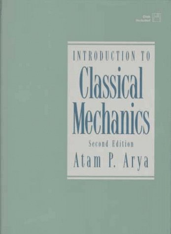Introduction to Classical Mechanics (2nd Edition): Arya, Atam P.