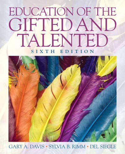 Education of the Gifted and Talented: Davis, Gary A.; Rimm, Sylvia B.; Siegle, Del