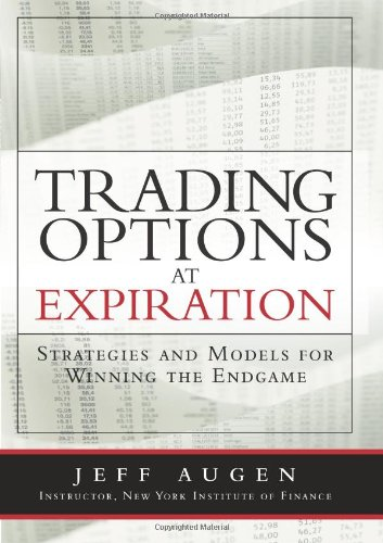 9780135058725: Trading Options at Expiration: Strategies and Models for Winning the Endgame