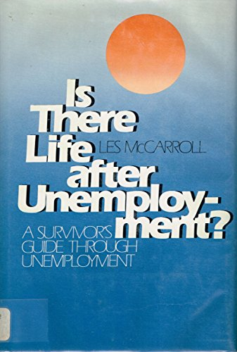 Is There Life after Unemployment?: A Survival Guide While You Are Unemployed: McCarroll, Les