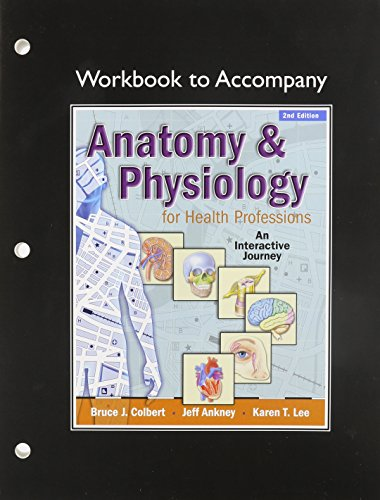 Anatomy and Physiology for Health Professionals, Workbook: Bruce J. Colbert,
