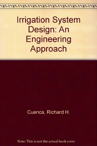 Irrigation System Design: An Engineering Approach: Richard H. Cuenca