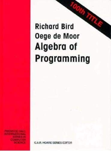 9780135072455: The Algebra of Programming (Prentice-Hall International Series in Computer Science)