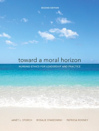 9780135074947: Toward a Moral Horizon: Nursing Ethics for Leadership and Practice (2nd Edition)