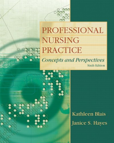 Professional Nursing Practice: Concepts and Perspectives (6th: Kathleen Koernig Blais,