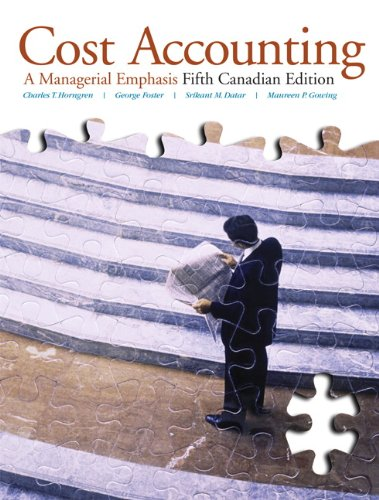 Cost Accounting: A Managerial Emphasis, Fifth Canadian: Charles T. Horngren,