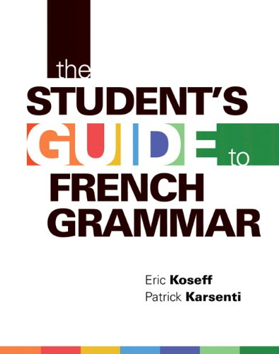 The Student's Guide to French Grammar, First: Koseff, Eric, Karsenti,