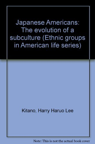 Japanese Americans: The evolution of a subculture: Kitano, Harry H.
