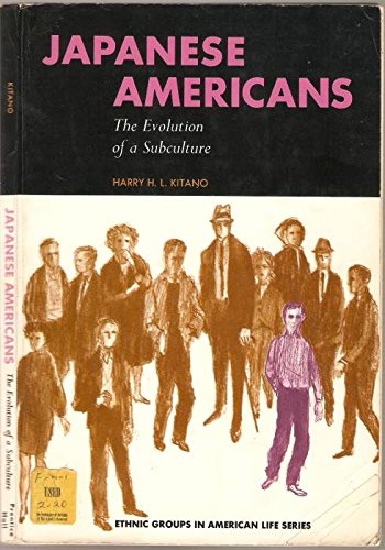 Japanese Americans: The Evolution of a Subculture: Harry H.L. Kitano